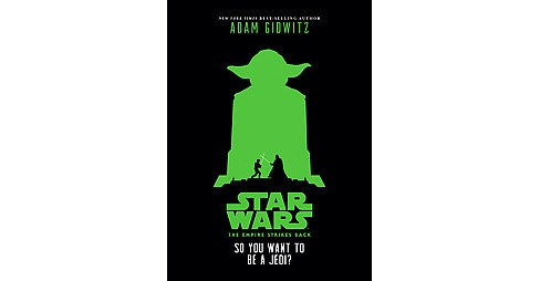 So You Want to Be A Jedi? ( Star Wars: the Empire Strikes Back) (Illustrated) (Hardcover) by Adam Gidwitz - image 1 of 1