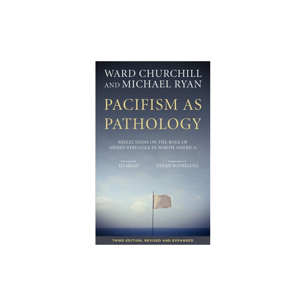 Pacifism As Pathology : Reflections on the Role of Armed Struggle in North America (Paperback) (Ward