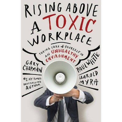 Rising Above a Toxic Workplace - by  Gary Chapman & Paul White (Hardcover)