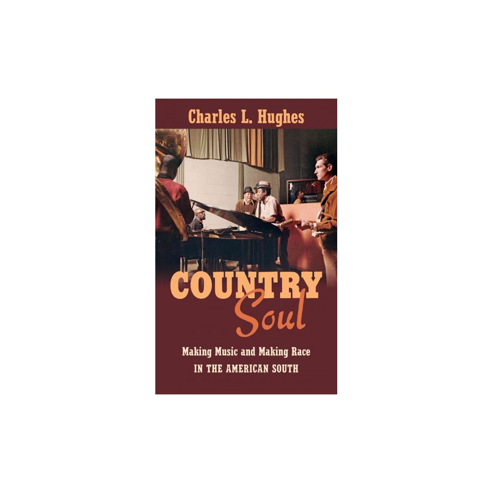 Country Soul : Making Music and Making Race in the American South (Reprint) (Paperback) (Charles L.