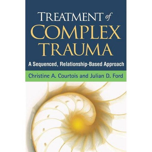 Treatment of Complex Trauma - by  Christine A Courtois & Julian D Ford (Paperback) - image 1 of 1