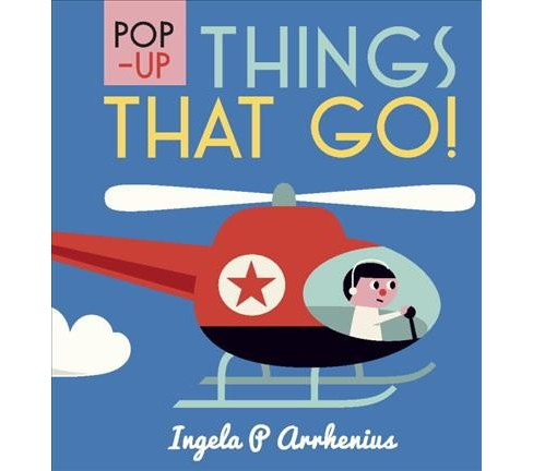 Pop-Up Things That Go! -  by Ingela P. Arrhenius (Hardcover) - image 1 of 1
