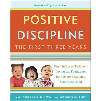 Positive Discipline: The First Three Years - (Positive Discipline Library)by Jane Nelsen & Cheryl Erwin & Roslyn Duffy (Paperback)
