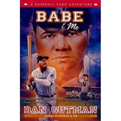 Babe & Me - (Baseball Card Adventures) by  Dan Gutman (Paperback)