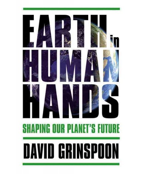 Earth in Human Hands : Shaping Our Planet's Future (Hardcover) (David Grinspoon) - image 1 of 1