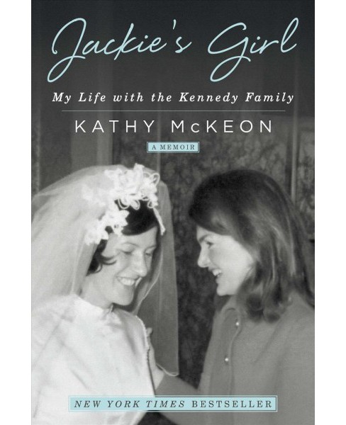 Jackie's Girl : My Life With the Kennedy Family -  Reprint by Kathy Mckeon (Paperback) - image 1 of 1