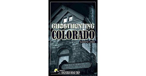Ghosthunting Colorado (Paperback) (Kailyn Lamb) - image 1 of 1