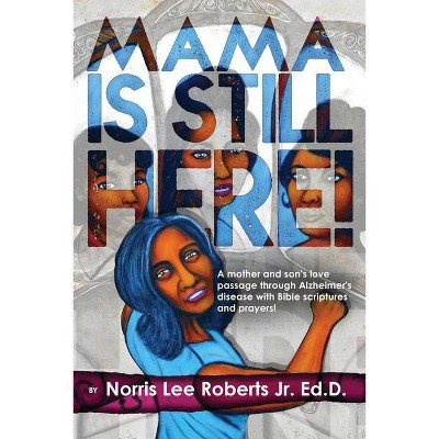 Mama Is Still Here! - 2nd Edition by  Norris Lee Roberts (Paperback)
