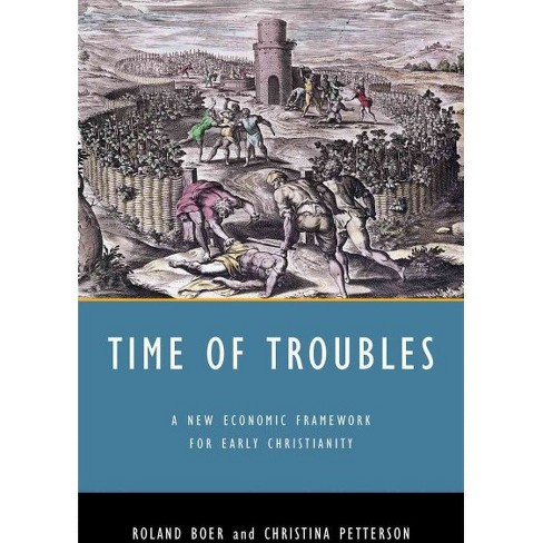Time of Troubles : A New Economic Framework for Early Christianity (Paperback) (Roland Boer & Christina - image 1 of 1
