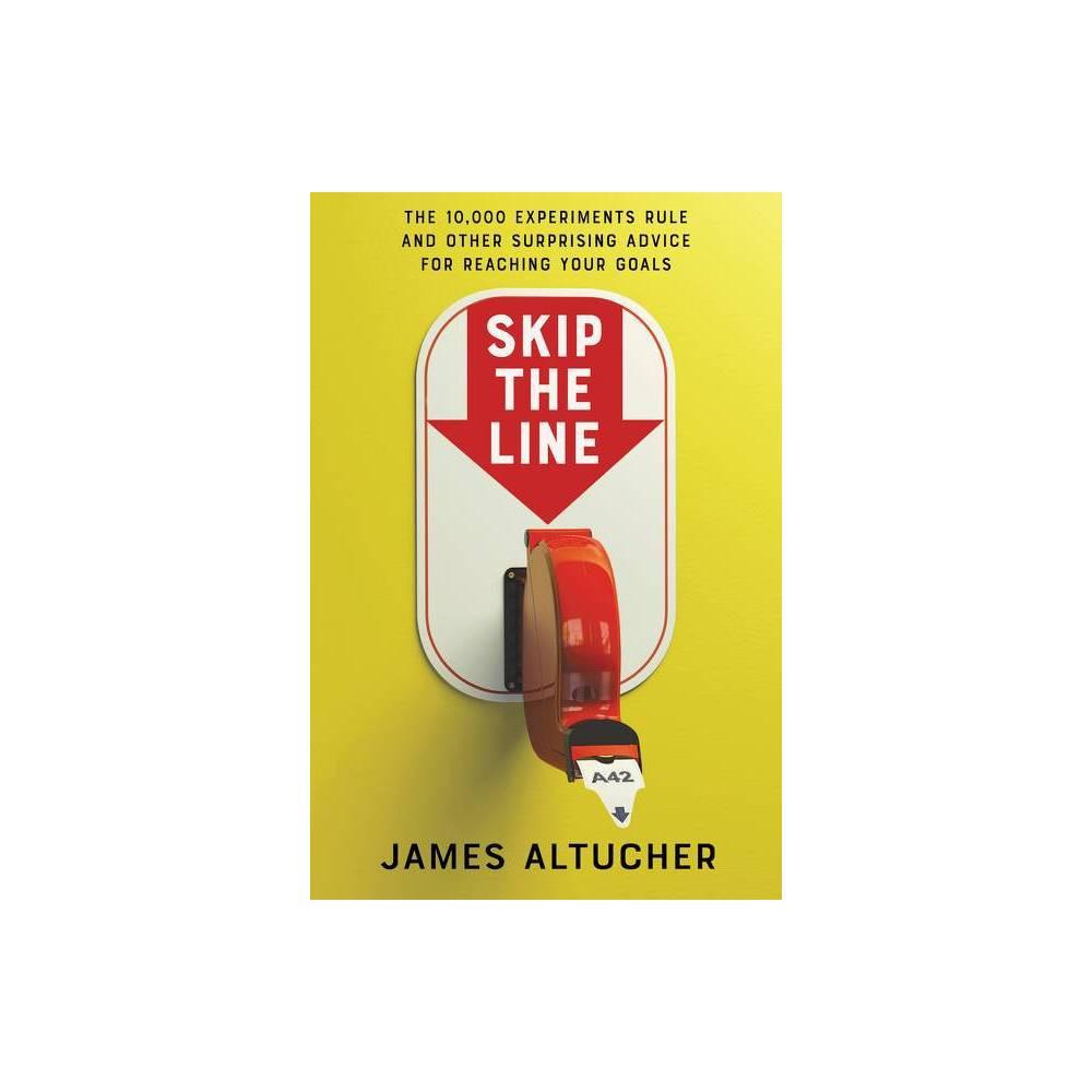 Skip The Line By James Altucher Hardcover