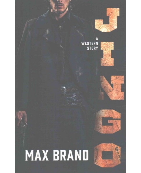 Jingo : A Western Story (Reprint) (Paperback) (Max Brand) - image 1 of 1
