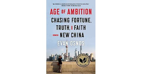 Age of Ambition : Chasing Fortune, Truth, and Faith in the New China (Reprint) (Paperback) (Evan Osnos) - image 1 of 1