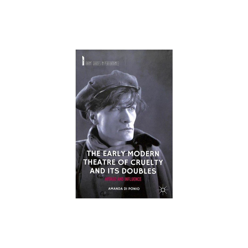 Early Modern Theatre of Cruelty and Its Doubles : Artaud and Influence - by Amanda Di Ponio (Hardcover)