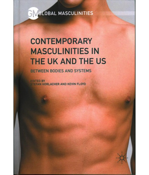 Contemporary Masculinities in the UK and the US : Between Bodies and Systems (Hardcover) - image 1 of 1