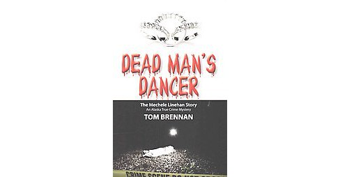 Dead Man's Dancer : The Mechele Linehan Story (Paperback) (Tom Brennan) - image 1 of 1