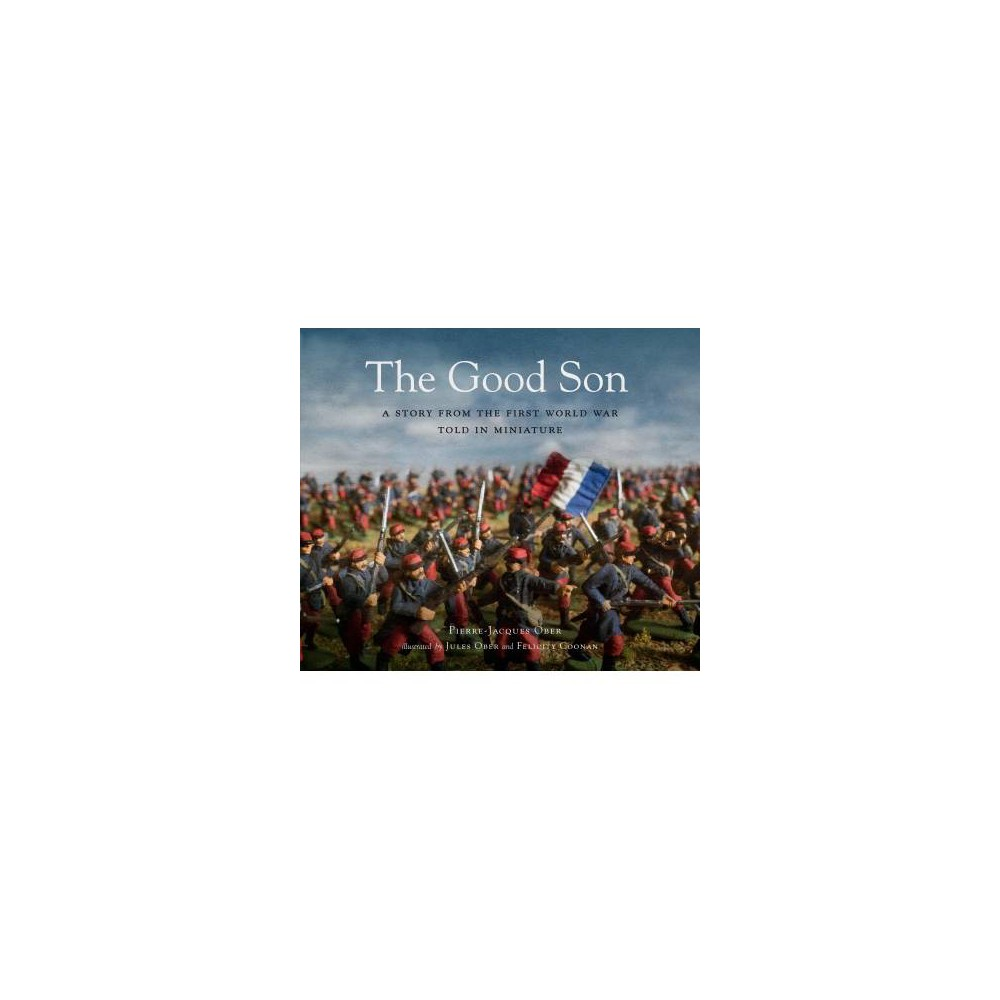 Good Son : A Story from the First World War, Told in Miniature - by Pierre-jacques Ober (Hardcover)