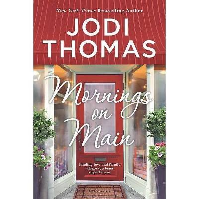 Mornings on Main - by  Jodi Thomas (Paperback)