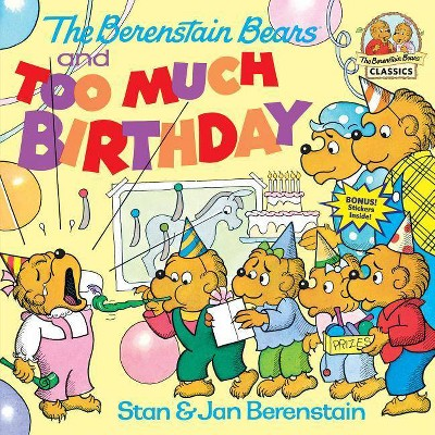 The Berenstain Bears and Too Much Birthday - (First Time Books(r))by Stan Berenstain & Jan Berenstain (Paperback)
