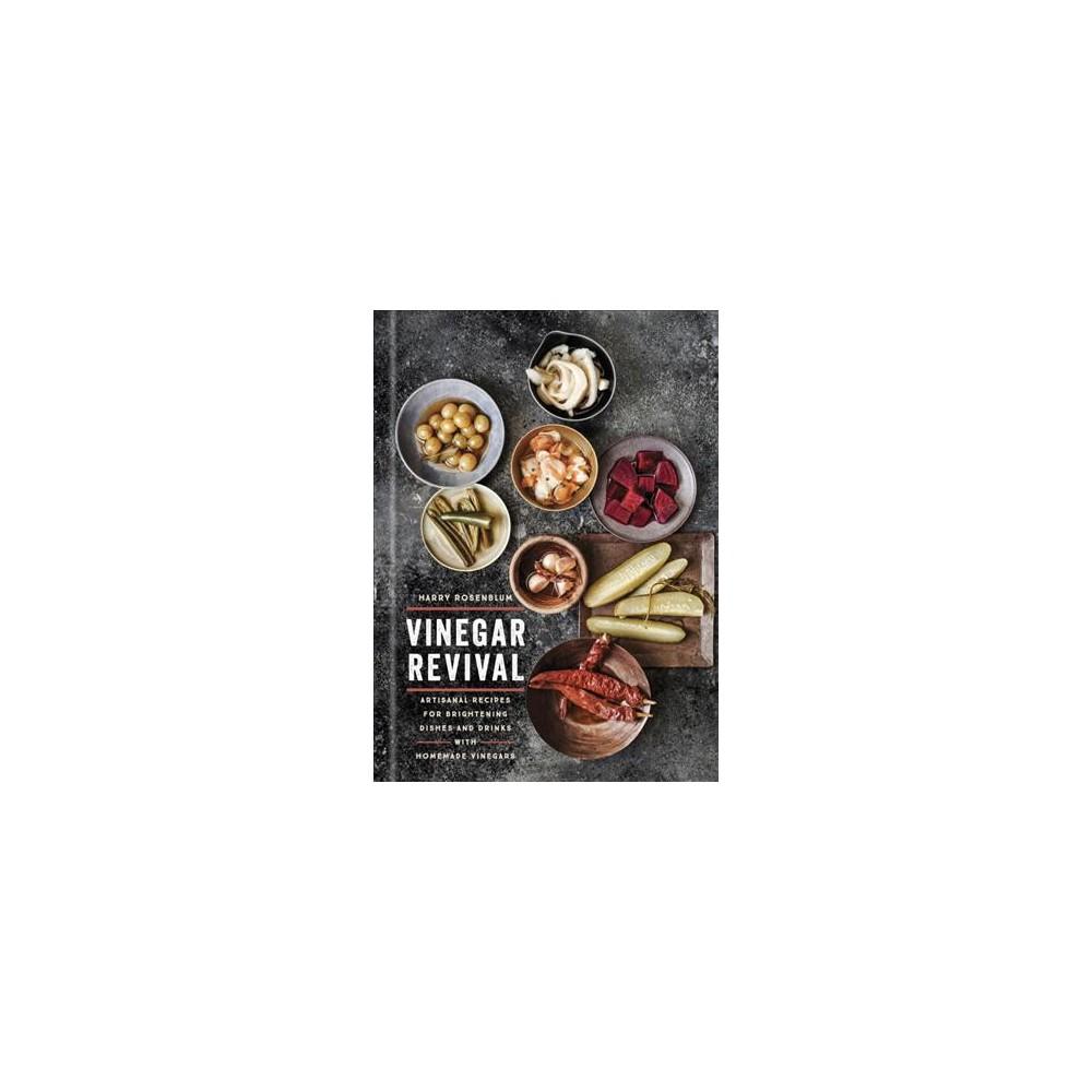 Vinegar Revival : Artisanal Recipes for Brightening Dishes and Drinks With Homemade Vinegars (Hardcover)