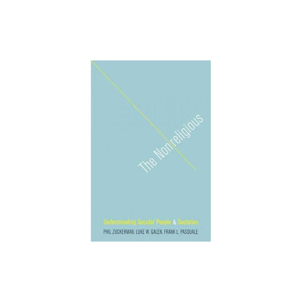Nonreligious : Understanding Secular People and Societies (Hardcover) (Phil Zuckerman & Luke W. Galen &