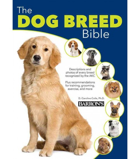 Dog Breed Bible (Hardcover) (Ph.D. D. Caroline Colie) - image 1 of 1