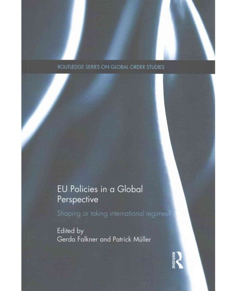 EU Policies in a Global Perspective : Shaping or taking international regimes? (Paperback) - image 1 of 1