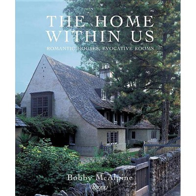 The Home Within Us - by  Bobby McAlpine & Susan Sully (Hardcover)