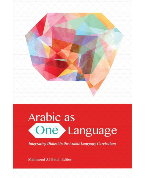 Arabic as One Language : Integrating Dialect in the Arabic Language Curriculum -  (Paperback) - image 1 of 1