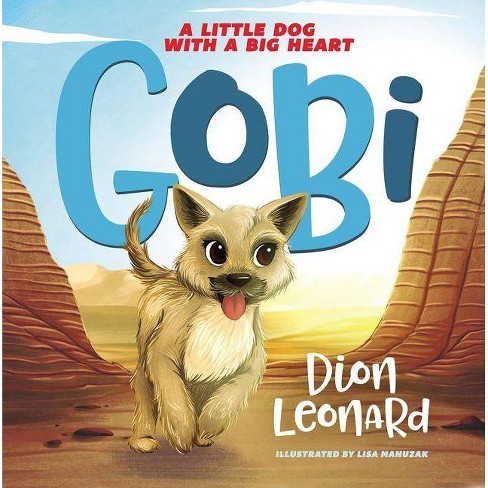 Gobi: A Little Dog with a Big Heart (Picture Book) - by  Dion Leonard (Hardcover) - image 1 of 1
