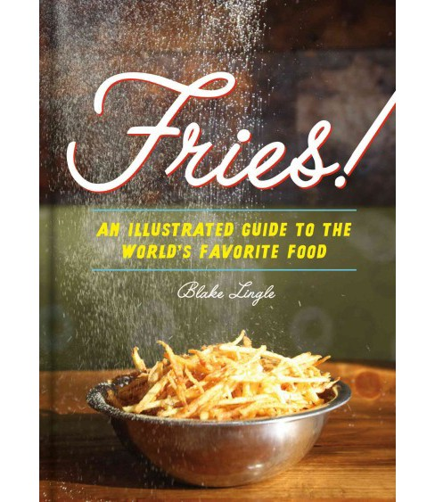 Fries! : An Illustrated Guide to the World's Favorite Food (Hardcover) (Blake Lingle) - image 1 of 1