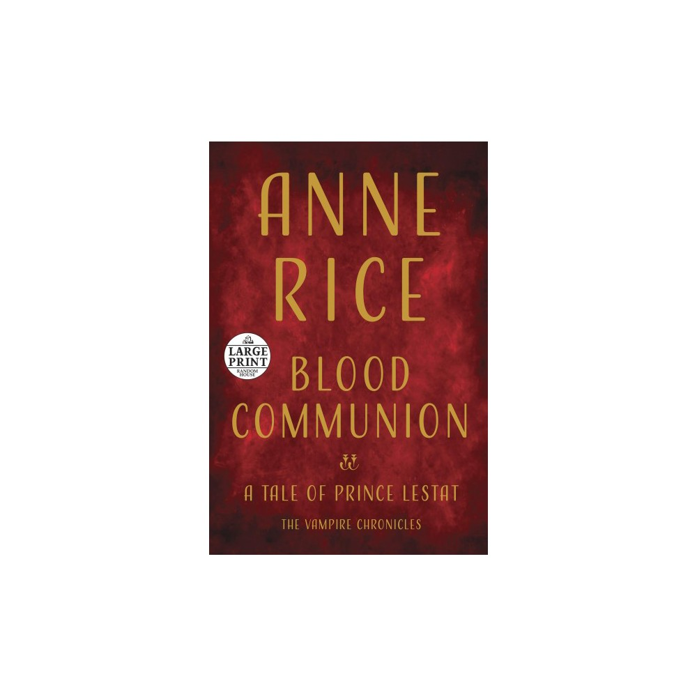 Blood Communion : A Tale of Prince Lestat - Lrg by Anne Rice (Paperback)