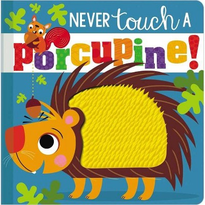 Never Touch a Porcupine - by Make Believe Ideas Ltd (Board Book)