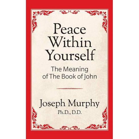 Peace Within Yourself: The Meaning of the Book of John - by Joseph Murphy  (Paperback)