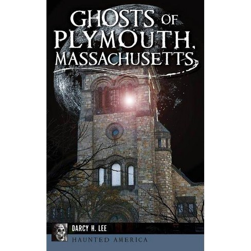 Ghosts of Plymouth, Massachusetts - by  Darcy H Lee (Hardcover) - image 1 of 1