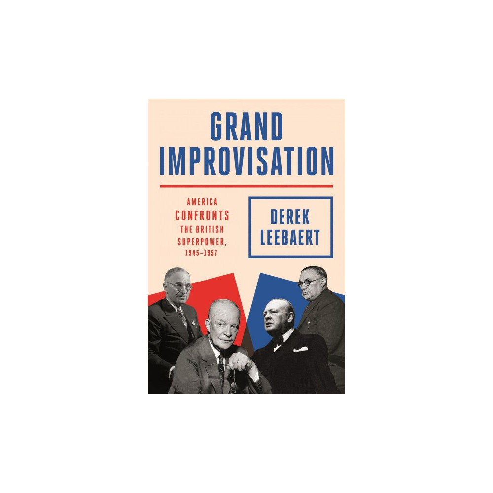 Grand Improvisation : America Confronts the British Superpower, 1945-1957 - (Hardcover)