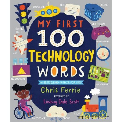 My First 100 Technology Words - (My First Steam Words)by Chris Ferrie (Board Book)
