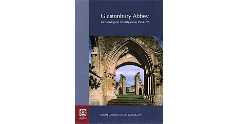 Glastonbury Abbey : archaeological investigations 1904-79 (Hardcover) (Roberta Gilchrist & Cheryl Green) - image 1 of 1