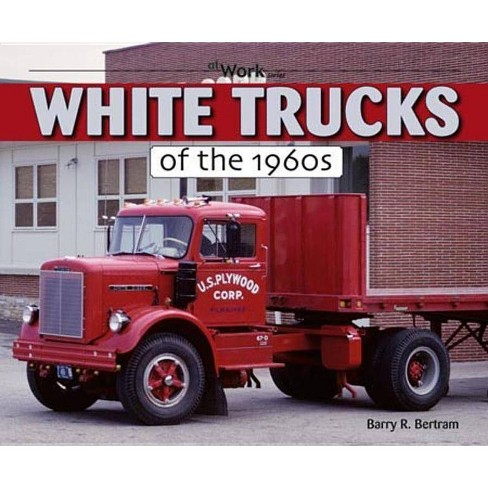 White Trucks of the 1960s - (At Work) by  Barry Bertram (Paperback) - image 1 of 1