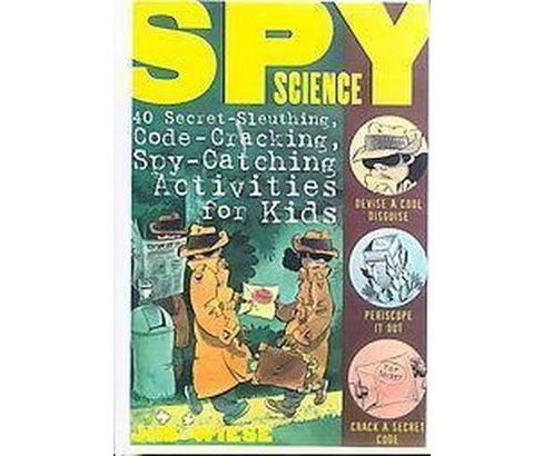 Spy Science : 40 Secret-Sleuthing, Code-Cracking, Spy-Catching Activities for Kids (Paperback) (Jim - image 1 of 1