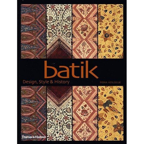 Batik: Design, Style, & History - by  Fiona Kerlogue (Paperback) - image 1 of 1