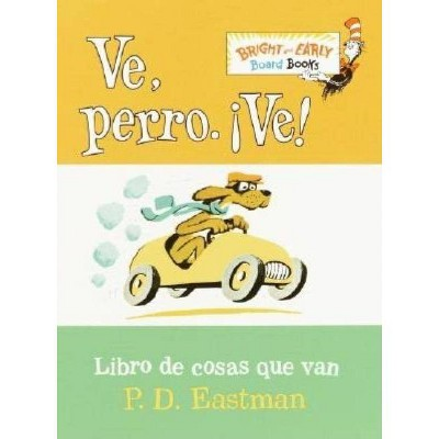Ve, Perro. Ve! - (Bright & Early Board Books) by P D Eastman (Board_book)