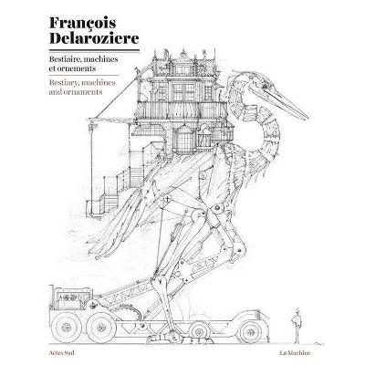 François Delarozière: Bestiary, Machines and Ornaments - (Paperback)
