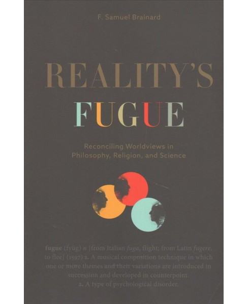 Reality's Fugue : Reconciling Worldviews in Philosophy, Religion, and Science (Paperback) (F. - image 1 of 1