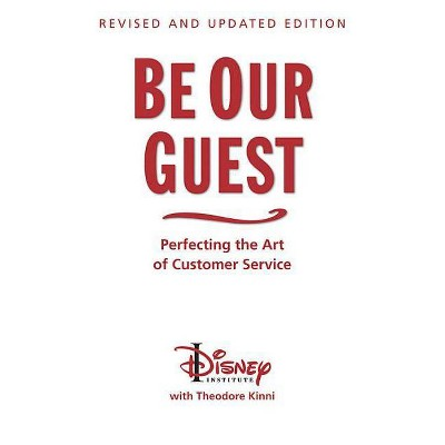 Be Our Guest (Revised and Updated Edition) - (Disney Institute Book) by  The Disney Institute & Theodore Kinni (Hardcover)