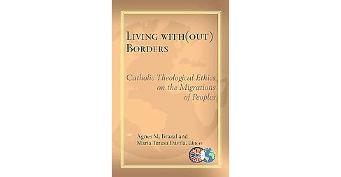 Living Without Borders : Catholic Theological Ethics on the Migrations of Peoples (Paperback) - image 1 of 1