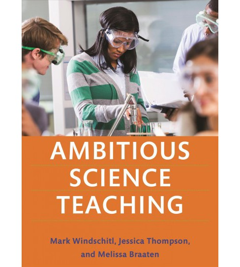 Ambitious Science Teaching -  by Mark Windschitl & Jessica  Thompson & Melissa  Braaten (Paperback) - image 1 of 1