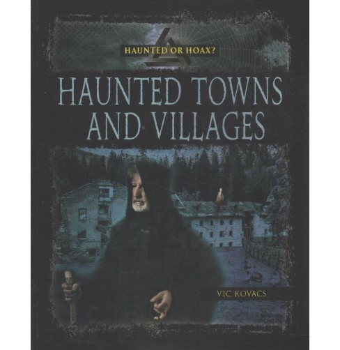 Haunted Towns and Villages -  (Haunted or Hoax?) by Vic Kovacs (Paperback) - image 1 of 1