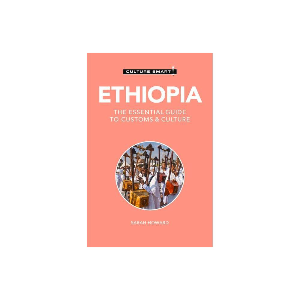 Ethiopia Culture Smart 126 Culture Smart The Essential Guide To Customs Culture 2nd Edition By Sarah Howard Paperback