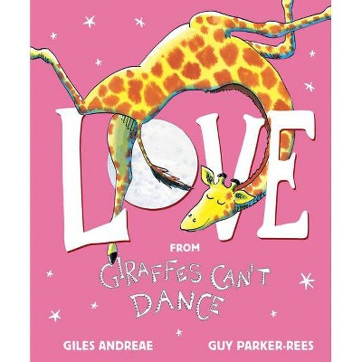 Love from Giraffes Can't Dance - by Giles Andreae (Hardcover)