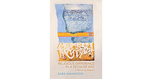 Religious Difference in a Secular Age : A Minority Report (Paperback) (Saba Mahmood) - image 1 of 1